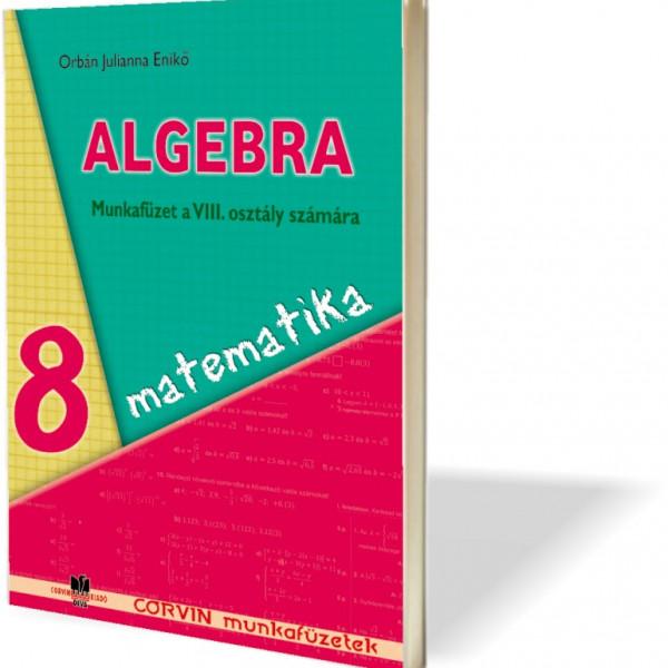 Orbán Julianna Enikő: Algebra munkafüzet a VIII. osztály számára