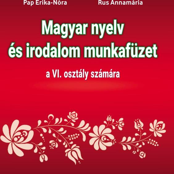Pap Erika-Nóra, Rus Annamária: Magyar nyelv és irodalom munkafüzet a VI. osztály számára