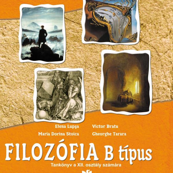 Elena Lupşa, Maria Dorina Stoica, Victor Bratu, Gheorghe Tarara Filozófia B típus – Tankönyv a XII. osztály számára