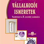 VÁLLALKOZÓI ISMERETEK - Tankönyv a X. osztály számára