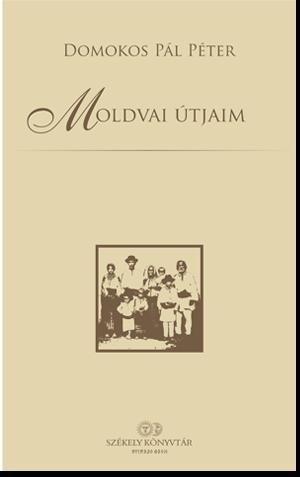 Domokos Pá Péter: Moldvai útjaim
