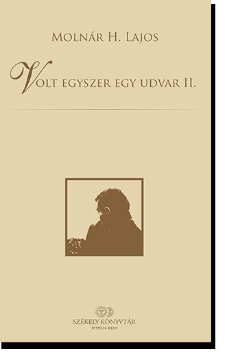 Molnár H. Lajos: Volt egyszer egy udvar II.